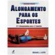 Livro - Alongamentos nos Esportes: 311 Alongamentos para 41 Esportes - Michael J. Alter - 9788520409688