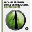 Livro - Edição Digital: Curso de Fotografia - Michael Freeman - 9788582602720