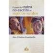 Livro - O Papel do Outro na Escrita de Sujeitos Surdos - Ana Cristina Guarinello - 9788585689803