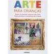 Livro - Arte Para Crianças: Entre no Incrível Universo das mais Belas Pinturas e Esculturas do Mundo - Dorling Kindersley - 9788