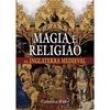 Livro - Magia e Religião na Inglaterra Medieval - Catherine Rider - 9788537009086