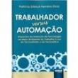 Livro - Trabalhador Versus Automação - Patrícia Dittrich Ferreira Diniz - 9788536250427