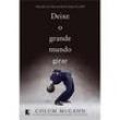 Livro - Deixe o Grande Mundo Girar 244068 - 9788501089960