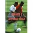 Livro - Esporte e Atividade Física: Interação entre Rendimento e Saúde - Valdir J. Barbanti 213040 - 9788520413883