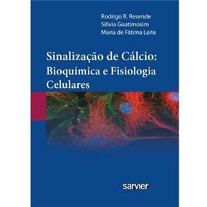 Livro - Sinalização de Cálcio - Bioquímica e Fisiologia Celulares - Rodrigo R. Resende, Silvia Guatimosim e Maria de Fátima Leit