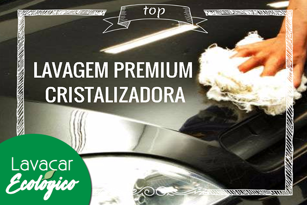 Lavagem premium cristalizadora, no Lavacar Ecológico. De R$ 120,00 por apenas R$ 59,90.